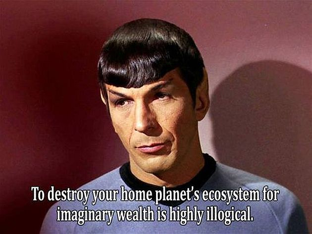 spock-to-destroy-your-home-planets-ecosystem-for-imaginary-wealth-is-highly-illogical